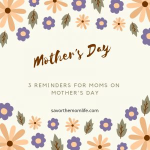 3 Reminders for Mom on Mothers Day