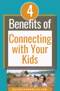 4 Benefits of Connecting with Your Kids
