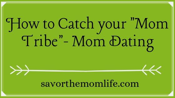 How to Catch Your Mom Tribe- Mom Dating