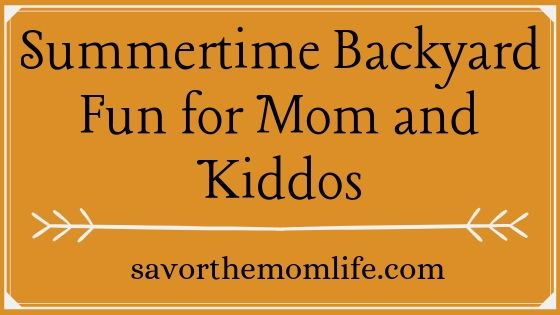 Summertime Backyard Fun for Mom and Kiddos