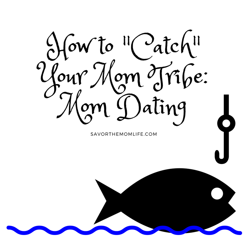 "How to ""Catch"" your Mom Tribe."