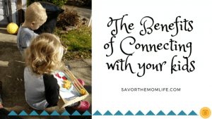The Benefits of Connecting with your Kids