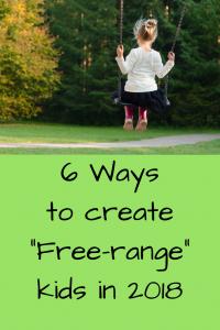 "6 Ways to Create ""Free-Range"" Kids in 2018"