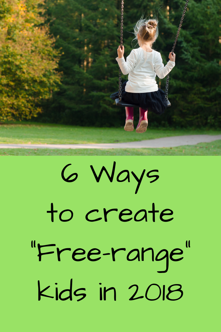 "6 Ways to Create ""Free-Range"" Kids in 2018"