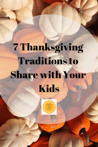 7 Thanksgiving Traditions to Share with You Kids