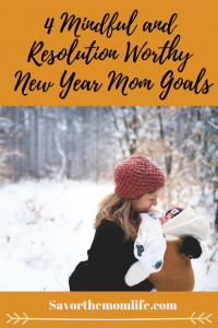 4 Mindful and Resolution Worthy New Year Mom Goals