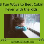 8 Fun Ways to Beat Cabin Fever with the Kids.