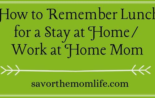 How to Remember Lunch for a Stay at Home/ Work at Home Mom