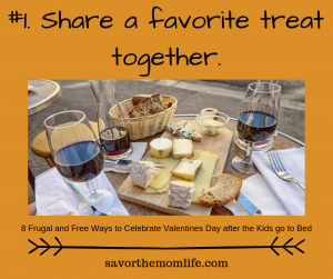 Share a favorite treat together. 8 Frugal and Free Ways to Celebrate Valentines Day after the Kids go to Bed