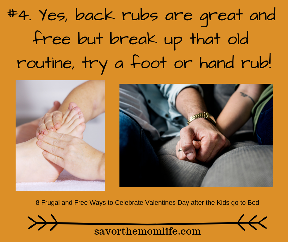 Yes, back rubs are great and free but break up that old routine, try a foot or hand rub! 8 Frugal and Free Ways to Celebrate Valentines Day after the Kids go to Bed