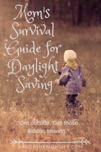 "Mom's Survival Guide for Daylight Saving- ""Get outside. Get those kiddos moving."""