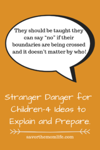 "They should be taught they can say ""no"" if their boundaries are being crossed and it doesn't matter by who!Stranger Danger for Children-4 Ideas to Explain and Prepare."