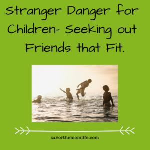 Stranger Danger for Children- Seeking out Friends that Fit.