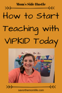 Mom's Side Hustle: How to Start Teaching with VIPKID today.