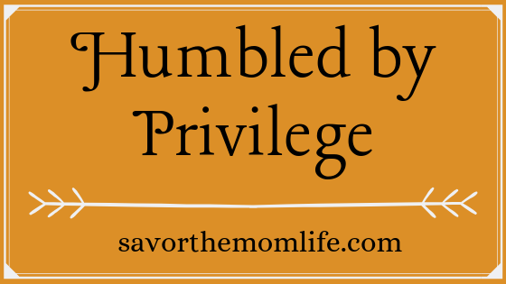 Humbled by Privilege