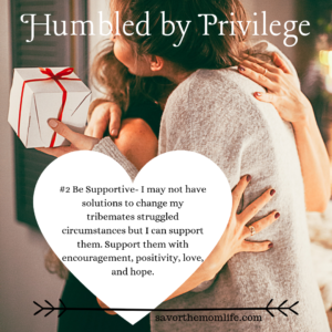 Humbled by Privilege- Be Supportive