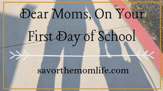 Dear Moms, On your first day of school