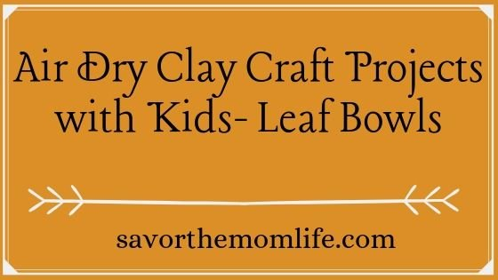 Air Dry Clay Craft Projects with Kids- Leaf Bowls