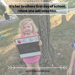 It's her brothers first day of school. I think she will miss him.
