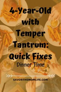 4-Year-Old with Temper Tantrum: Quick Fixes. Dinner Time