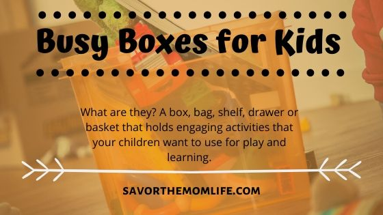 Busy Boxes for Kids. What are they? A box, bag, shelf, drawer or basket that holds engaging activities that your children want to use for play and learning.