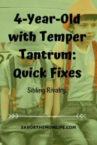 4-Year-Old with Temper Tantrum: Quick Fixes- Sibling Rivalry