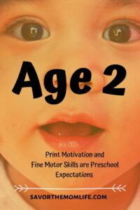Age 2. Print Motivation and Fine Motor Skills are Preschool Expectations.
