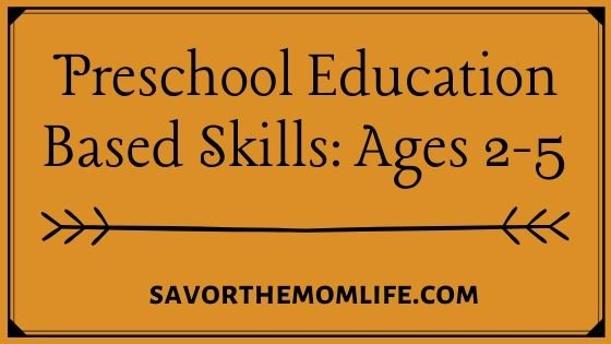 Preschool Education Based Skills: Ages 2-5
