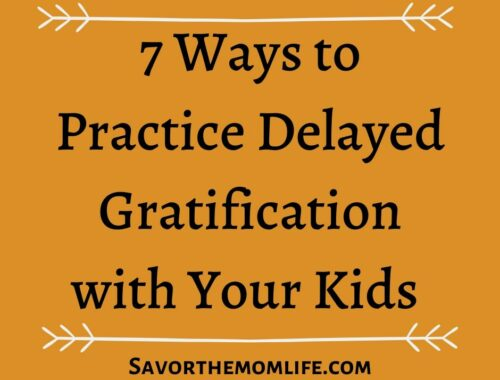 7 Ways to Practice Delayed Gratification with Your Kids