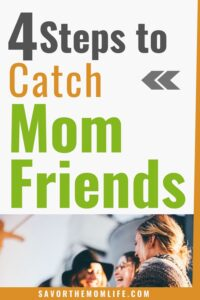 4 Steps to Catch Mom Friends