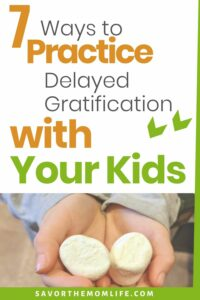 7 Ways to Practice Delayed Gratification with your kids. The Marshmallow Experiment.