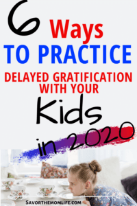 6 Ways to Practice Delayed Gratification with your Kids in 2020
