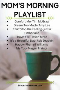 Mom's Morning Playlist.  Comfort Me- Tim McGraw Dream Too Much- Amy Lee Can't Stop the Feeling- Justing Timberlake  Have it All- Jason Mraz It's a Beautiful Day- Rob Drabkin Happy- Pharrell Williams  Me Too- Megan Trainor