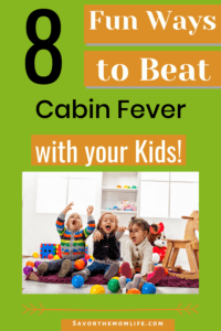 8 Fun Ways to Beat Cabin Fever with your Kids