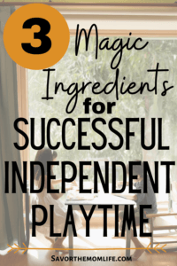 3 Magic Ingredients for Successful Independent Playtime