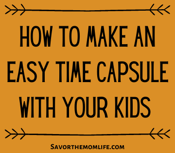 How to Make and Easy Time Capsule With Your Kids