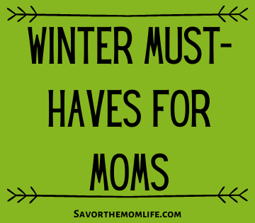Winter Must Haves for Mom