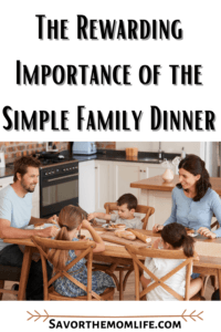 The Rewarding Importance of the Simple Family Dinner
