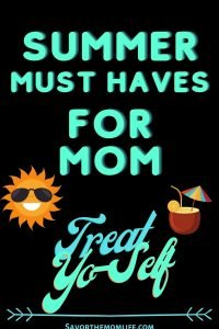 Summer Must Haves for Mom Treat Yo-Self